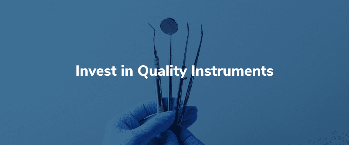 invest in quality dental instruments