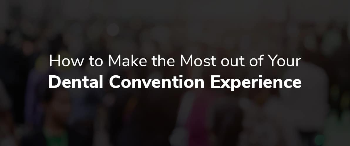 How to Make the Most out of Your Dental Convention Experience